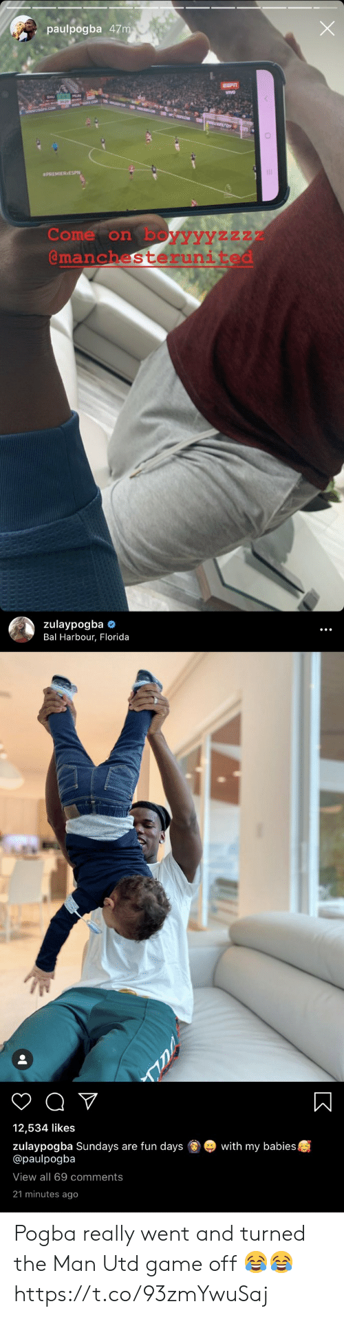 pogba: X  paulpogba 47m  SPT  aPREMIERESPN  Come on boyyyyzzz7  @manchesterunited   zulaypogba  Bal Harbour, Florida  12,534 likes  zulaypogba Sundays are fun days  @paulpogba  with my babies  View all 69 comments  21 minutes ago Pogba really went and turned the Man Utd game off 😂😂 https://t.co/93zmYwuSaj