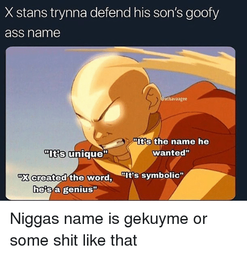 """Stans: X stans trynna defend his son's goofy  ass name  atlsavaagee  Its the name he  wanted""""  Its unique""""  """"X created the word, It's symbolic""""  he's a genius"""" Niggas name is gekuyme or some shit like that"""