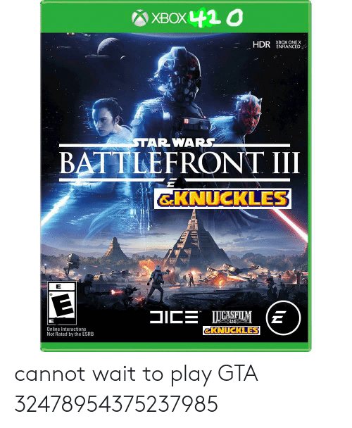 Xbox One, Xbox, and Battlefront: XBOX42 0  HDR  XBOX ONE X  ENHANCED  TAR WARS  BATTLEFRONT II  GKNUCKLES  SICE ASIM (E  Ltde  GKNUCKLES  Online Interactions  Not Rated by the ESRB cannot wait to play GTA 32478954375237985