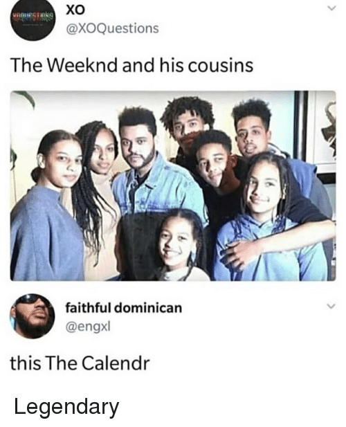 Dominican: @XOQuestions  The Weeknd and his cousins  faithful dominican  @engxl  this The Calendr Legendary
