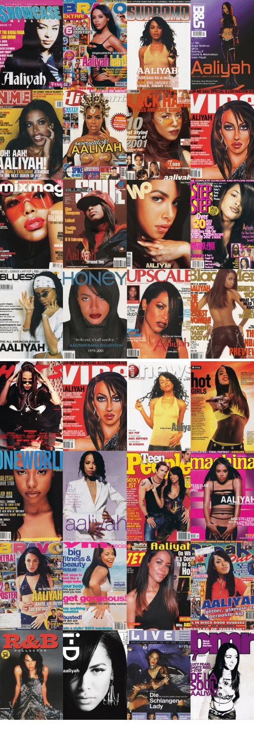 "Shakira: XTRA!  SSUE 15  TTHE BIGGA FIGGA  6  POSTER  SAN  QUINN  Lil Mo  Angie Matinez  RICK SERMON  ARY MAR  OWDY RAHZ  .TE  AaliyahlEb  Celetia & Masterstepz  Isaac Haues  rede an penAALIYAH0IIU  Aaliyah  Todstill one in a milli  es cool drawn to petection  Free  LUS: D12, JAGGED EDGE  USHER, JIMMY COZIE  IJ ALLES VAN SHAKIRA?  EDITION!  OR  PECI  NME  THE STROKES WEEK OF CELEBRITY  NKAY? RADIOHEAD TO STAR  ant  CKH  N SOUTH PARK  VETTE  POSTERS!  CARE GUIDE  LIYA  NSIVE?  WINNENI  K-CLUSIEVE  GORY CETALS  THE PARK  TS THE PARTY  ONE OIF YOUR BUSINESS  st Styled  omen of  BROWN FACES  NC GOES POP WITH  oavergeteleik  ALI  01  ICGIST  aders' Poll  OH! AAH!  ALIYAH!  SARAN COKNOR  7,000  ALI VS SUPERMAN  IN IREE BEAUTY  UR WORLD EXCLUSIVE AUDIENCE  TH THE NEXT QUEEN OF POP  DHRECT  aliva  uixma  We  BLUESS  er  MEETBES HOT  Her Dr叩Deod  PHOTO  Supply Of  round two  AALIYAH  HONeYUPSCALBlacle  HOUSE & GARAGE & HIP HOP & R&B&  BLUE  HE'S A HOTTIE!  10  Ho  NEED  arried  oThe  Mob?  KNO  TH  One of Her Last Interview  In the end, it's all worth it..""ighmare  lid  THE ALL AMERICAN DREAM  AALIYAH  CIOWN  AALIYAH DANA HAUGHTON  1979-2001  AST  PREVIE   STRATION  ot  LIYA  OF YOUR BUSINESS  BROWN FACES  GOES POP WITH  is bore  MQ JAGGED EDGEL  GGY POP  MARC HOPFNER  IM AVIGNON  ALIVS, SUPERMAN  CITY  FINAL FANTASY KONKURS YAMAH  ALUYAH  OVIE STAR  AALIYA  SSELL SIMMONS  LKS TO LARRY FLYNT  blazer andd the  ANIOL WSTAPIL DO NIEBA  nd more  E NEW MAN AT MOTOWN  AMELESS WENDY WILLIAMS  RK RINSON  ONTROL  OUR HAIR  your mos  MAGNE  Aaliyah  On Wh  It's Coc  To Be S  bi  TRA  0C  fitness&  eau  DE KAST  KIEST  TRA!  LINDELINGS  00 ways to  eel like a  25  Ihr  y guys love  you hate  OSTE  LIVAH  get us  Ahnte sie ihren  Tod voraus?  AALIYA  skin fat  glitter, glamour e  gerookte kip  busted  exercise lies  win a stylin' $500 wardrobe  INSID  Why AIDE  L IN DISCO DOOR VUURZEE  oden. 180 gewonden  LIVE  COL L E C TO R  7  DANTE ROSS  -STEP  Die.  LIY  Schlangen  Lady"