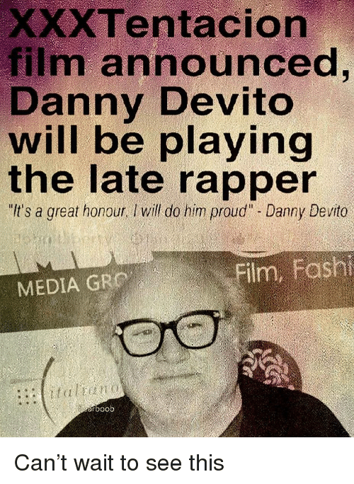 """Honour: XXXTentacion  film announced  Danny Devito  will be playing  the late rapper  It's a great honour, Iwill do him proud"""" - Danny Devito  MEDIA GRO  rboob Can't wait to see this"""