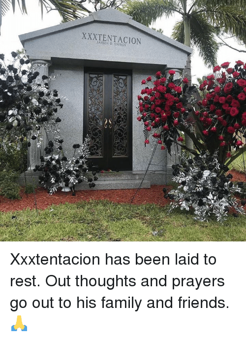 Family, Friends, and Hood: XXXTENTACION  JAHSER D. ONFROY  ti Xxxtentacion has been laid to rest.  Out thoughts and prayers go out to his family and friends.  🙏