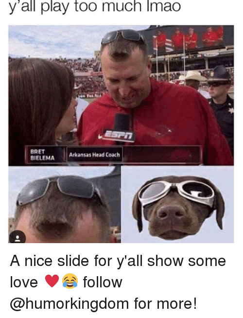 Bret: y all play too much lmao  BRET  l Arkansas Head Coach  BIELEMA A nice slide for y'all show some love ♥️😂 follow @humorkingdom for more!