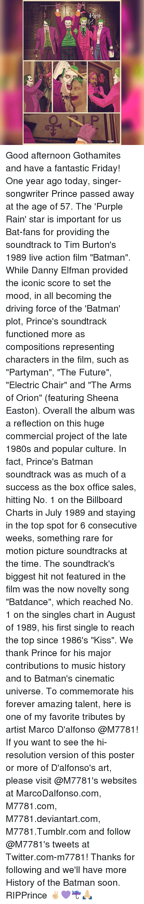 """electric chair: y Good afternoon Gothamites and have a fantastic Friday! One year ago today, singer-songwriter Prince passed away at the age of 57. The 'Purple Rain' star is important for us Bat-fans for providing the soundtrack to Tim Burton's 1989 live action film """"Batman"""". While Danny Elfman provided the iconic score to set the mood, in all becoming the driving force of the 'Batman' plot, Prince's soundtrack functioned more as compositions representing characters in the film, such as """"Partyman"""", """"The Future"""", """"Electric Chair"""" and """"The Arms of Orion"""" (featuring Sheena Easton). Overall the album was a reflection on this huge commercial project of the late 1980s and popular culture. In fact, Prince's Batman soundtrack was as much of a success as the box office sales, hitting No. 1 on the Billboard Charts in July 1989 and staying in the top spot for 6 consecutive weeks, something rare for motion picture soundtracks at the time. The soundtrack's biggest hit not featured in the film was the now novelty song """"Batdance"""", which reached No. 1 on the singles chart in August of 1989, his first single to reach the top since 1986's """"Kiss"""". We thank Prince for his major contributions to music history and to Batman's cinematic universe. To commemorate his forever amazing talent, here is one of my favorite tributes by artist Marco D'alfonso @M7781! If you want to see the hi-resolution version of this poster or more of D'alfonso's art, please visit @M7781's websites at MarcoDalfonso.com, M7781.com, M7781.deviantart.com, M7781.Tumblr.com and follow @M7781's tweets at Twitter.com-m7781! Thanks for following and we'll have more History of the Batman soon. RIPPrince ✌🏼💜☔️🙏🏼"""