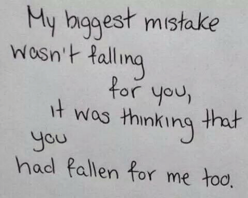 Fall, Ing, and You: y hagest mistake  ing  t wos thinking th  had Pallen for me too  Wosn't fall  for you,  you
