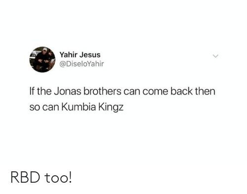 Jesus, Memes, and Jonas Brothers: Yahir Jesus  @DiseloYahir  If the Jonas brothers can come back then  so can Kumbia Kingz RBD too!