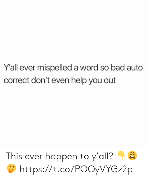Bad, Help, and Word: Y'all ever mispelled a word so bad auto  correct don't even help you out This ever happen to y'all? 👇😩🤔 https://t.co/POOyVYGz2p