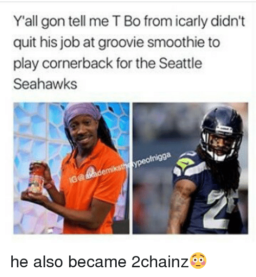 2chainz: Y'all gon tell me T Bo from icarly didn't  quit his job at groovie smoothie to  play cornerback for the Seattle  Seahawks  ofnigga he also became 2chainz😳