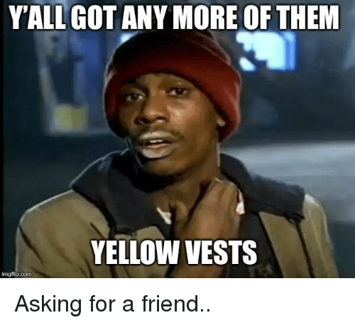 Asking, Com, and Friend: YALL GOTANY MORE OF THENM  YELLOW VESTS  imgflip.com