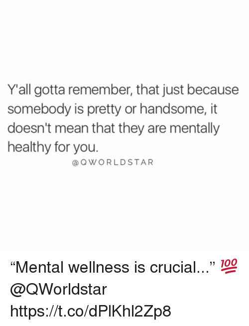 """Wellness: Yall gotta remember, that just because  somebody is pretty or handsome, it  doesn't mean that they are mentally  healthy for you.  @OWORLDSTAR """"Mental wellness is crucial..."""" 💯 @QWorldstar https://t.co/dPlKhl2Zp8"""