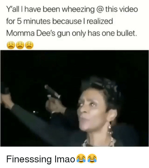 Funny, Lmao, and Video: Y'all I have been wheezing @ this video  for 5 minutes because I realized  Momma Dee's gun only has one bullet. Finesssing lmao😂😂