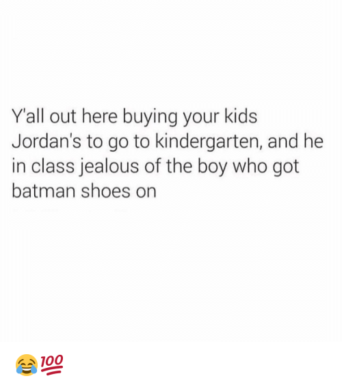 Batman, Funny, and Jealous: Yall out here buying your kids  Jordan's to go to kindergarten, and he  in class jealous of the boy who got  batman shoes on 😂💯