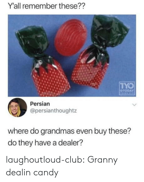 Persian: Y'all remember these??  TYO  OTODAY  Persian  @persianthoughtz  where do grandmas even buy these?  do they have a dealer? laughoutloud-club:  Granny dealin candy