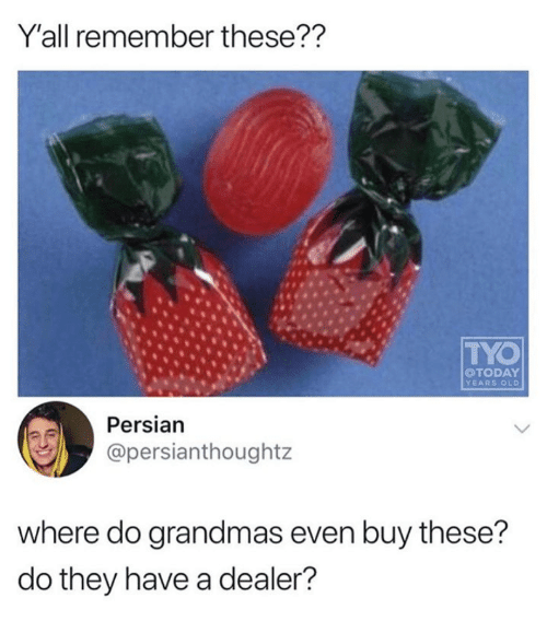 Persian: Y'all remember these??  TYO  OTODAY  YEARS OLD  Persian  @persianthoughtz  where do grandmas even buy these?  do they have a dealer?