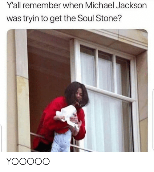 Michael Jackson, Michael, and Dank Memes: Y'all remember when Michael Jackson  was tryin to get the Soul Stone? YOOOOO