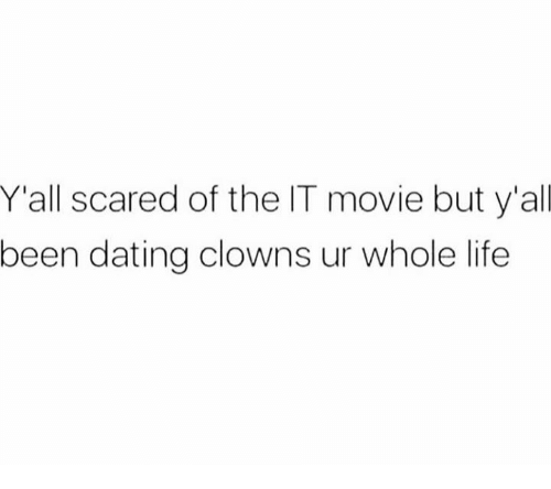 Dating, Life, and Clowns: Y'all scared of the IT movie but y'all  been dating clowns ur whole life