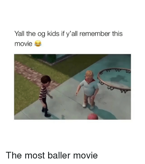 Baller: Yall the og kids if y'all remember this  movie The most baller movie