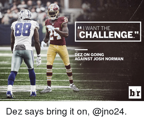 """Josh Norman: YAN  I WANT THE  CHALLENGE""""  DEZ ON GOING  AGAINST JOSH NORMAN  br Dez says bring it on, @jno24."""