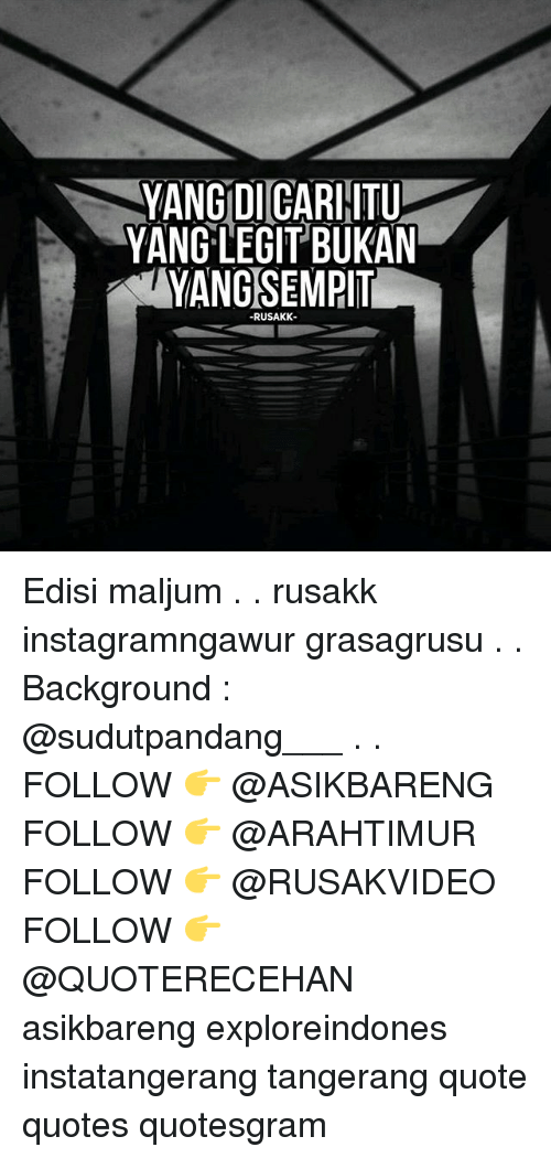 Legitably: YANG DICARHITU  YANG LEGIT BUKAN  YANGSEMPIT  RUSAKK Edisi maljum . . rusakk instagramngawur grasagrusu . . Background : @sudutpandang___ . . FOLLOW 👉 @ASIKBARENG FOLLOW 👉 @ARAHTIMUR FOLLOW 👉 @RUSAKVIDEO FOLLOW 👉 @QUOTERECEHAN asikbareng exploreindones instatangerang tangerang quote quotes quotesgram