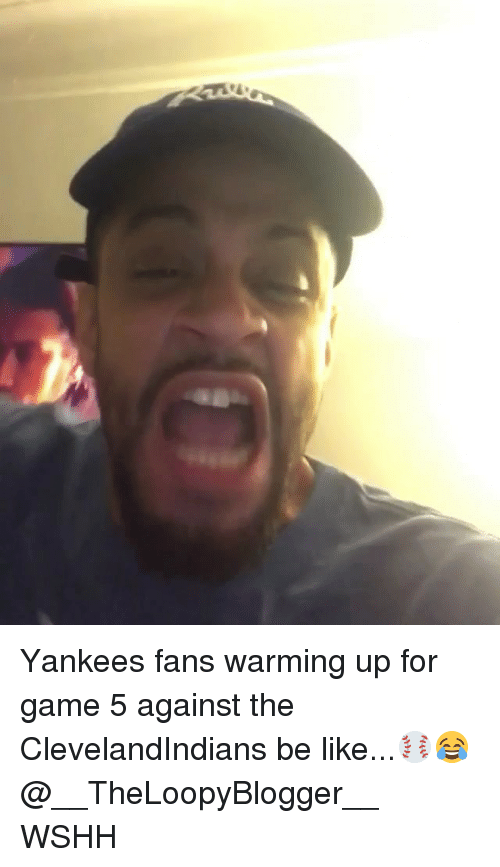warming-up: Yankees fans warming up for game 5 against the ClevelandIndians be like...⚾️😂 @__TheLoopyBlogger__ WSHH