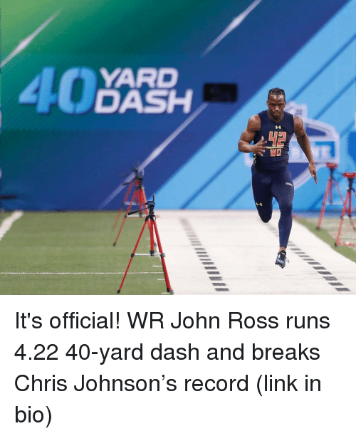 Chris Johnson: YARD  40  DASH  WD It's official! WR John Ross runs 4.22 40-yard dash and breaks Chris Johnson's record (link in bio)