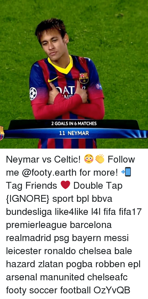 bpl: YATA  Ain  2 GOALS IN 6 MATCHES  11 NEYMAR. Neymar vs Celtic! 😳👏 Follow me @footy.earth for more! 📲 Tag Friends ❤️ Double Tap {IGNORE} sport bpl bbva bundesliga like4like l4l fifa fifa17 premierleague barcelona realmadrid psg bayern messi leicester ronaldo chelsea bale hazard zlatan pogba robben epl arsenal manunited chelseafc footy soccer football OzYvQB