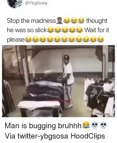 Funny, Slick, and Twitter: @YbgSosa  Stop the madness t G) thought  he was so slick봅봅︾︾봅 Wait for it  please Man is bugging bruhhh😂💀💀 Via twitter-ybgsosa HoodClips