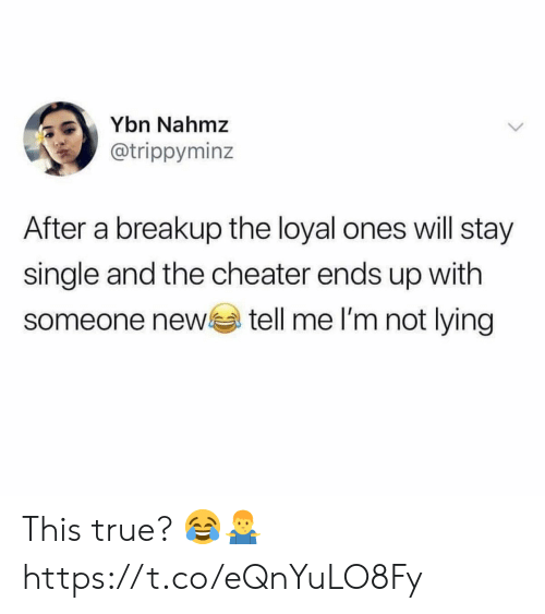 True, Lying, and Single: Ybn Nahmz  @trippyminz  After a breakup the loyal ones will stay  single and the cheater ends up with  tell me l'm not lying  someone new This true? 😂🤷‍♂️ https://t.co/eQnYuLO8Fy