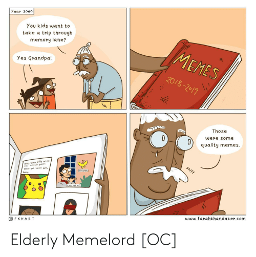 "Memes, Grandpa, and Kids: Yea 060  You kids want to  take a trip through  memory lane?  Yes Grandpa!  Those  were some  ""quality memes.  A-hs: Draus shilly comics  fo enet points  回FKHART  www.farahkhandaker.com Elderly Memelord [OC]"