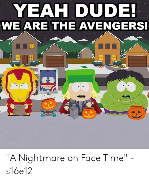 """A Nightmare: YEAH DUDE!  WE ARE THE AVENGERS! """"A Nightmare on Face Time"""" - s16e12"""