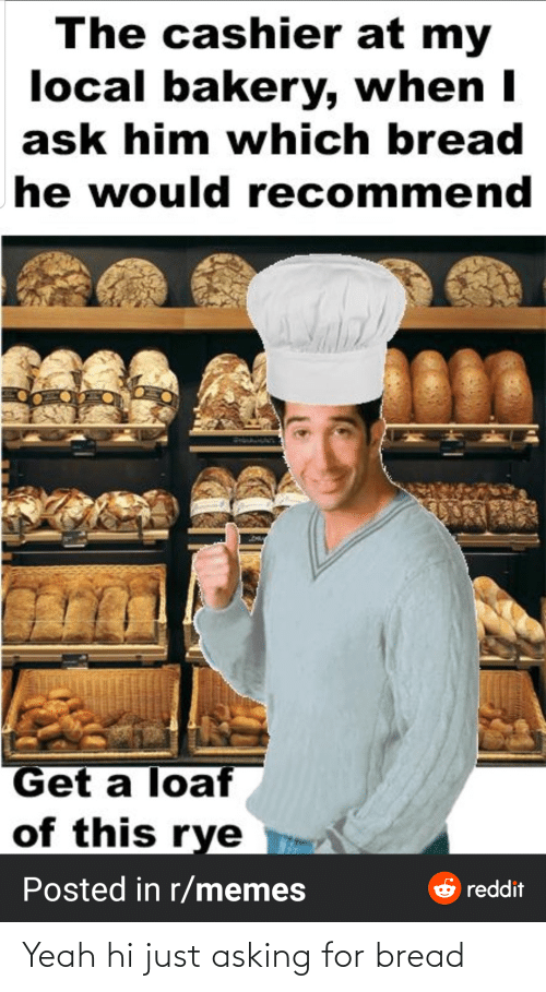 bread: Yeah hi just asking for bread
