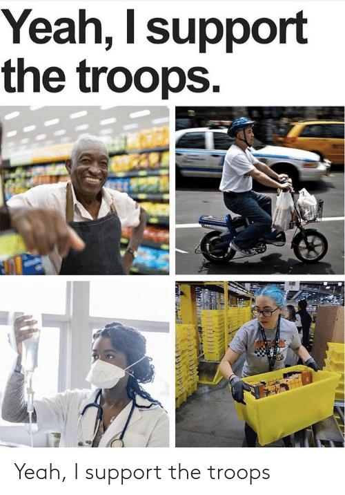 support: Yeah, I support the troops