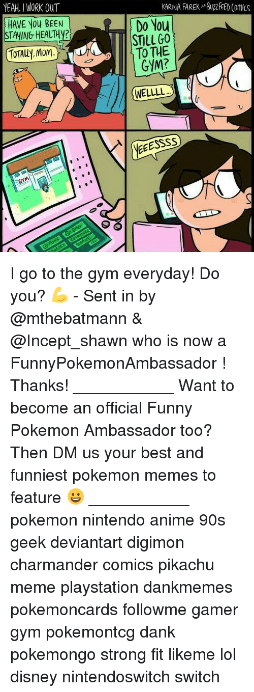 Digimon: YEAH. I WORK OUT  KARINA FAREK BUFEED Comcs  HAVE You BEEN  STAYING HEALTH?  Do You  STILLGO  TO THE  GYM?  TOTALLy, Mom.  WELLLL  NE I go to the gym everyday! Do you? 💪 - Sent in by @mthebatmann & @Incept_shawn who is now a FunnyPokemonAmbassador ! Thanks! ___________ Want to become an official Funny Pokemon Ambassador too? Then DM us your best and funniest pokemon memes to feature 😀 ___________ pokemon nintendo anime 90s geek deviantart digimon charmander comics pikachu meme playstation dankmemes pokemoncards followme gamer gym pokemontcg dank pokemongo strong fit likeme lol disney nintendoswitch switch
