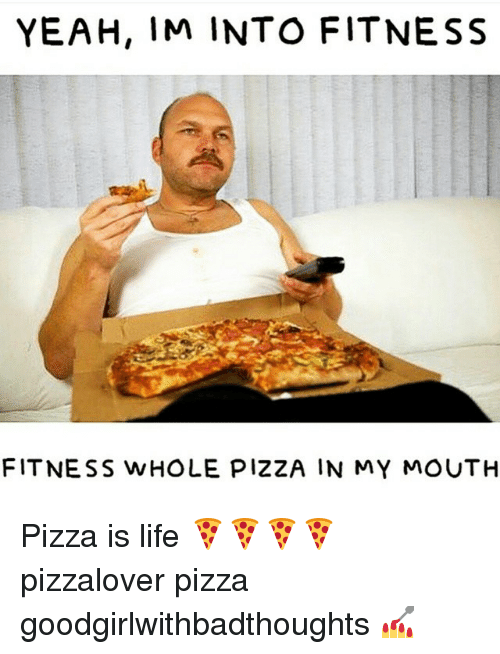 Yeah Im Into Fitness: YEAH, IM INTO FITNESS  FITNESS WHOLE PIZZA IN MY MOUTH Pizza is life 🍕🍕🍕🍕 pizzalover pizza goodgirlwithbadthoughts 💅