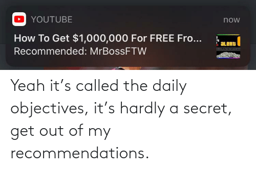 recommendations: Yeah it's called the daily objectives, it's hardly a secret, get out of my recommendations.