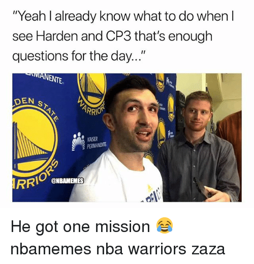 """Basketball, Nba, and Sports: """"Yeah l already know what to do when l  see Harden and CP3 that's enough  questions for the day..  int  DEN  RRIO  KASER  PERMANENTE  ONBAMEMES He got one mission 😂 nbamemes nba warriors zaza"""