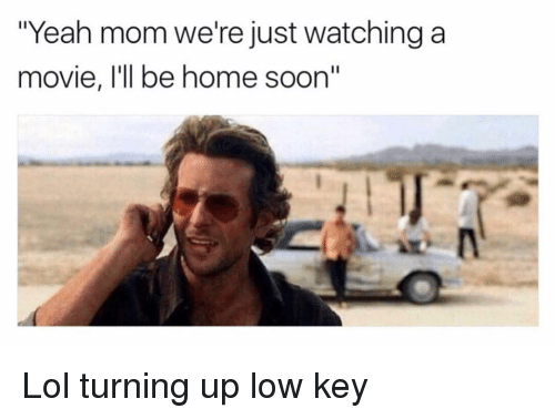 """Just Watching: """"Yeah mom we're just watching a  movie, I'll be home soon"""" Lol turning up low key"""
