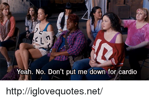 Yeah, Http, and Net: Yeah. No. Don't put me down for cardio http://iglovequotes.net/