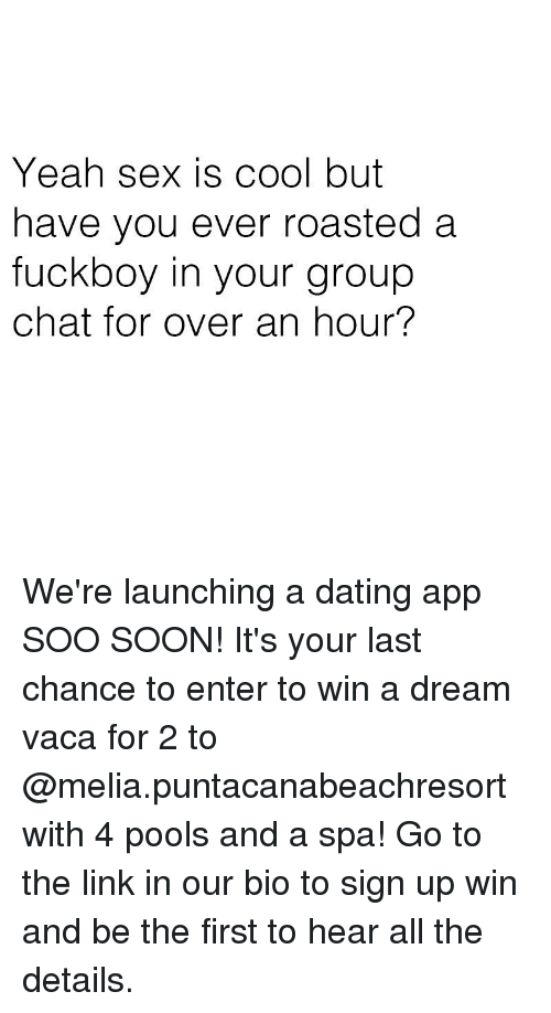 A Dream, Dating, and Fuckboy: Yeah sex is cool but  have you ever roasted a  fuckboy in your group  chat for over an hour? We're launching a dating app SOO SOON! It's your last chance to enter to win a dream vaca for 2 to @melia.puntacanabeachresort with 4 pools and a spa! Go to the link in our bio to sign up win and be the first to hear all the details.