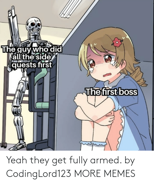 Armed: Yeah they get fully armed. by CodingLord123 MORE MEMES