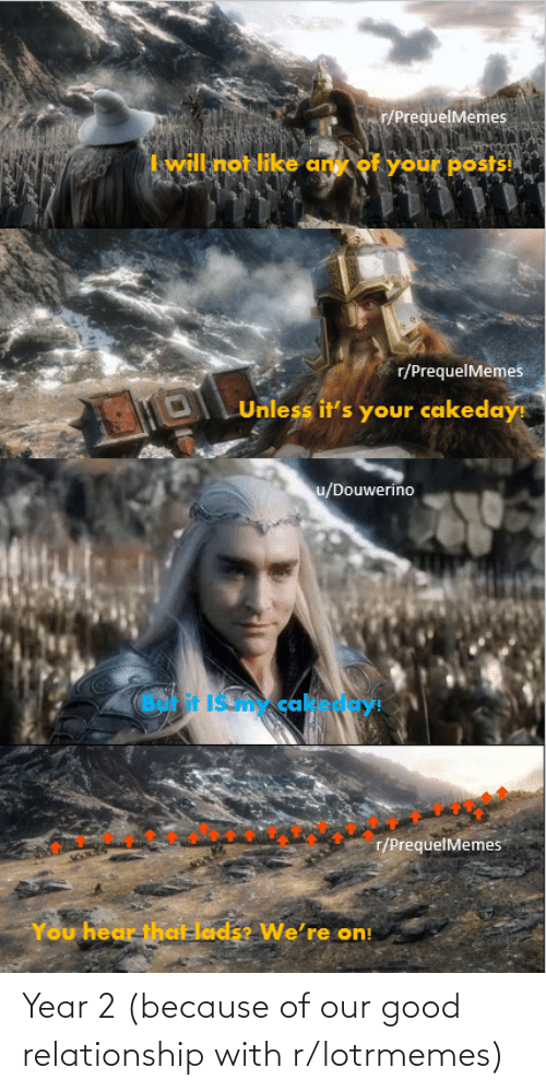 relationship: Year 2 (because of our good relationship with r/lotrmemes)