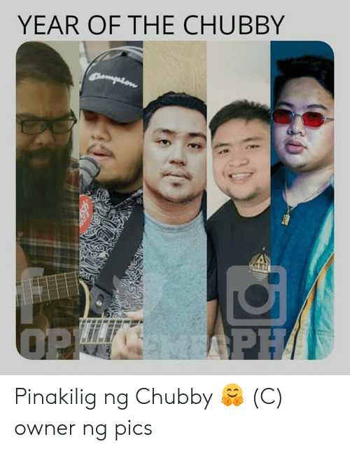 Filipino (Language), Opm, and Pics: YEAR OF THE CHUBBY  mpron  PH/  OPE Pinakilig ng Chubby 🤗  (C) owner ng pics