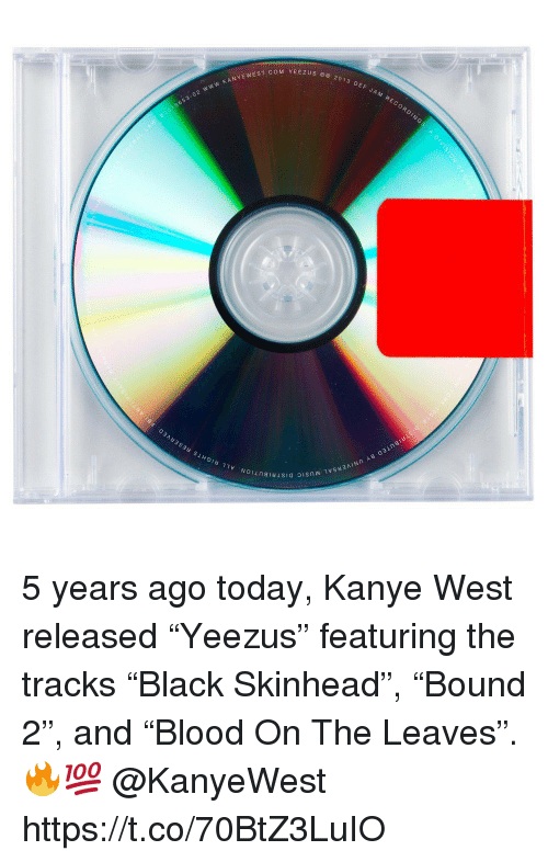 """Kanye, Kanye West, and Today: YEEZUS 002013 DEF  KANYEWEST COM YEEZus  8653-02 WWw. K A  1  NY  DIN  Noli 5 years ago today, Kanye West released """"Yeezus"""" featuring the tracks """"Black Skinhead"""", """"Bound 2"""", and """"Blood On The Leaves"""". 🔥💯 @KanyeWest https://t.co/70BtZ3LuIO"""