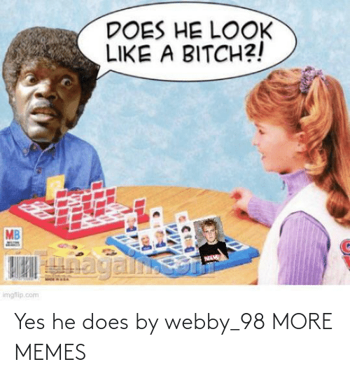 Does: Yes he does by webby_98 MORE MEMES