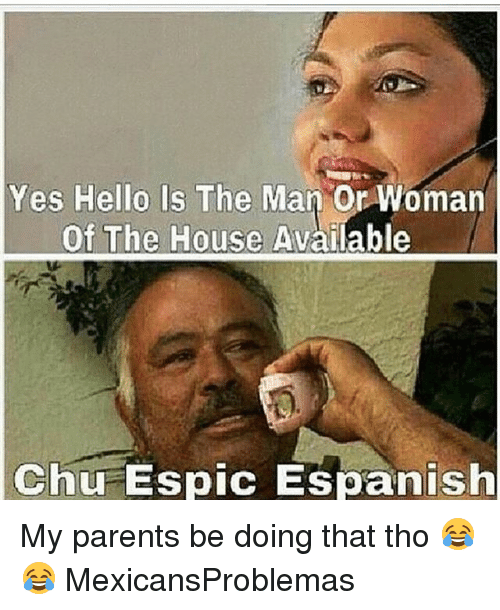 man-or-woman: Yes Hello Is The Man or Woman  Of The House Available  Chu Espic Espanish My parents be doing that tho 😂😂 MexicansProblemas