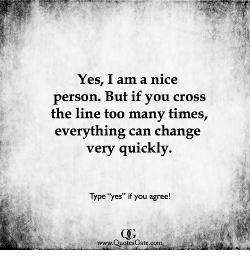 Yes I Am A Nice Person But If Vou Cross The Line Too Many Times