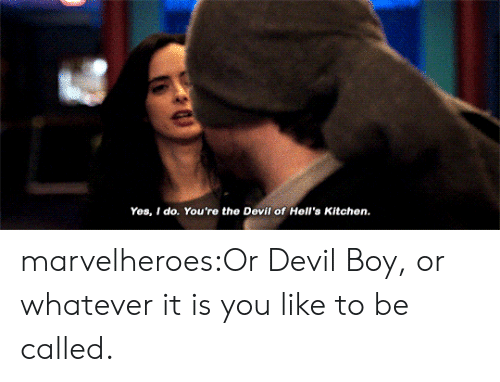 Tumblr, Devil, and Blog: Yes, I do. You're the Devil of Hell's Kitchen. marvelheroes:Or Devil Boy, or whatever it is you like to be called.