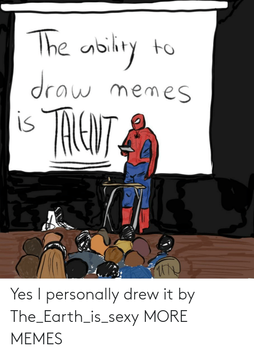Personally: Yes I personally drew it by The_Earth_is_sexy MORE MEMES
