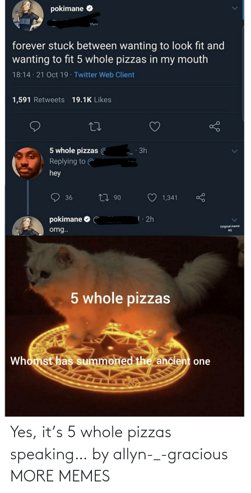 Yes It: Yes, it's 5 whole pizzas speaking… by allyn-_-gracious MORE MEMES